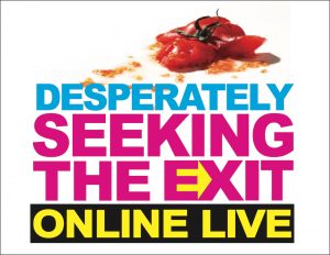 Desperately Seeking the Exit Online Live